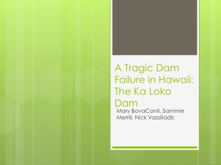 A Tragic Dam Failure in Hawaii:  The Ka Loko  Dam