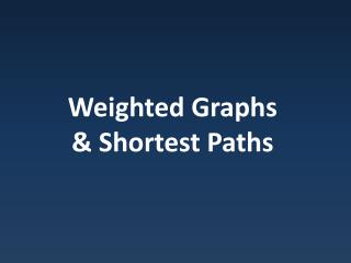 Weighted Graphs & Shortest Paths