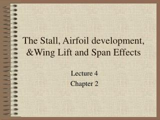 The Stall, Airfoil development, Wing Lift and Span Effects