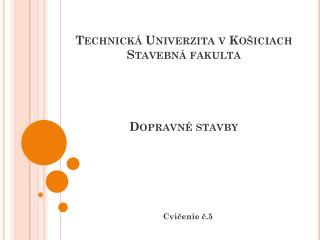 Technická Univerzita v Košiciach Stavebná fakulta Dopravné stavby