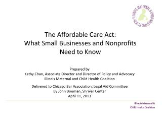The Affordable Care Act:  What Small Businesses and Nonprofits  Need to Know
