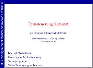 Fernsteuerung: Internet am Beispiel Internet Modellbahn Konrad Froitzheim, TU Freiberg, Germany