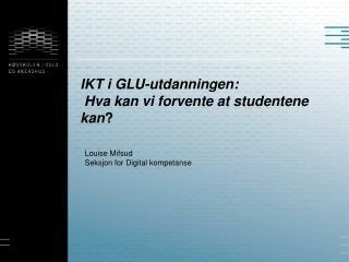 IKT i GLU- utdanningen: Hva kan vi forvente at studentene kan ?