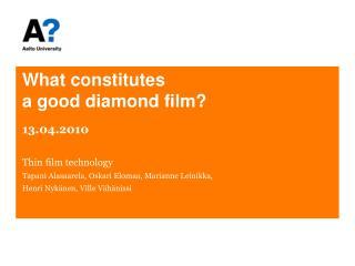 What constitutes  a good diamond film?