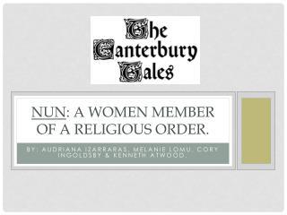 Nun : a women member of a religious order.