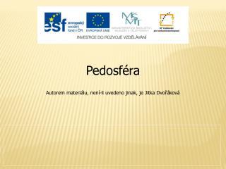 Pedosféra Autorem materiálu, není-li uvedeno jinak, je Jitka Dvořáková