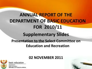 ANNUAL REPORT OF THE DEPARTMENT OF BASIC EDUCATION FOR  2010/11 Supplementary Slides