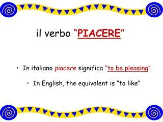 """il verbo  """" PIACERE """""""