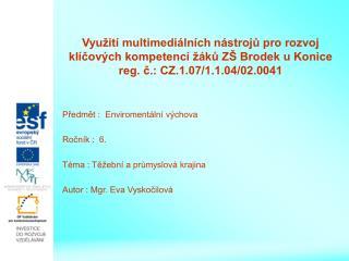 Předmět :  Enviromentální výchova Ročník :  6. Téma : Těžební a průmyslová krajina