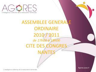 ASSEMBLEE GENERALE ORDINAIRE 2010 / 2011  de 17h00 à 18h00 CITE DES CONGRES NANTES