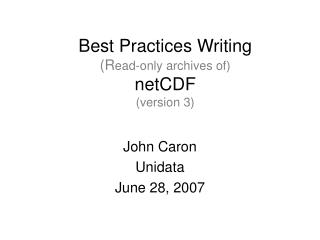 Best Practices Writing  (R ead-only archives of) netCDF (version 3)