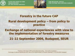 Forestry in the future CAP Rural development policy – from policy to practice