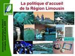 La politique d accueil de la R gion Limousin
