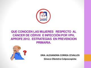 DRA: ALEXANDRA CORREA CEVALLOS Gineco -Obstetra- Colposcopista