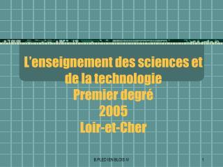 L'enseignement des sciences et de la technologie Premier degré  2005 Loir-et-Cher
