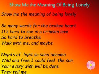 Show Me the Meaning Of Being  Lonely