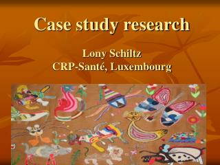 Case study research Lony Schiltz CRP-Santé, Luxembourg