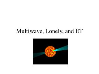 Multiwave, Lonely, and ET