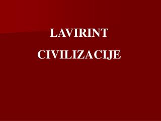 LAVIRINT CIVILIZACIJE