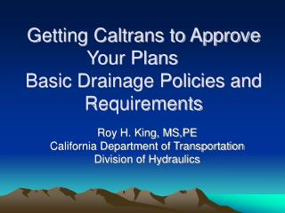 Getting Caltrans to Approve Your Plans	 Basic Drainage Policies and Requirements