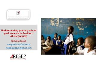 Understanding  primary school performance in Southern  Africa  (SACMEQ) Nicholas Spaull