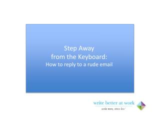Step Away from the Keyboard: How to reply to a rude email
