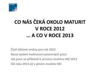 CO NÁS ČEKÁ OKOLO MATURIT  V ROCE 2012 … A CO V ROCE 2013