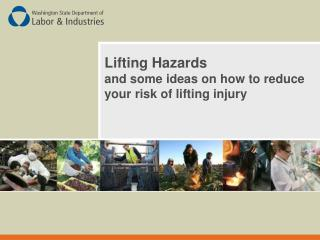 Lifting Hazards  and some ideas on how to reduce your risk of lifting injury