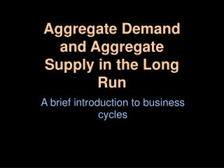 Aggregate Demand and Aggregate Supply in the Long Run
