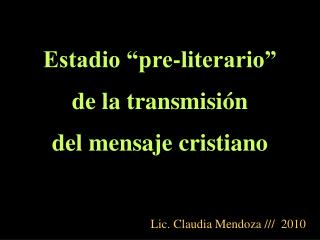 Estadio �pre-literario� de la transmisi�n  del mensaje cristiano