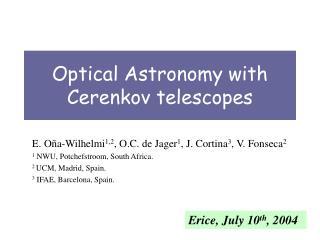 Optical Astronomy with Cerenkov telescopes