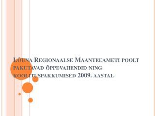Lõuna Regionaalse Maanteeameti poolt pakutavad õppevahendid ning koolituspakkumised 2009. aastal