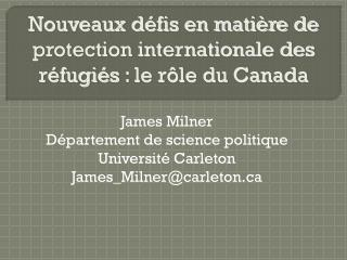 James Milner Département de science politique Université Carleton James_Milner@carleton