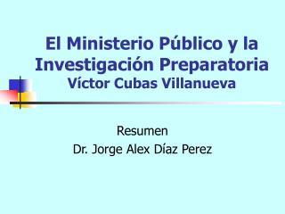 El Ministerio Público y la Investigación Preparatoria Víctor Cubas Villanueva