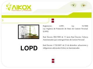 Reglamento LOPD. Ley 15/1999 Ley Orgánica de Protección de Datos de Carácter Personal. (LOPD)