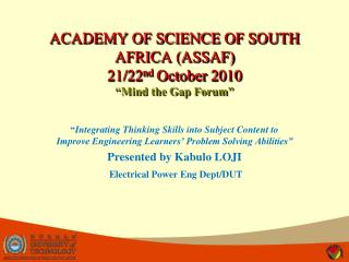 "ACADEMY OF SCIENCE OF SOUTH AFRICA (ASSAF)  21/22 nd  October 2010 ""Mind the Gap Forum"""