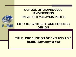 SCHOOL OF BIOPROCESS  ENGINEERING UNIVERSITI MALAYSIA PERLIS ERT 416: SYNTHESIS AND PROCESS DESIGN