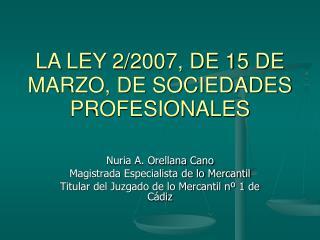 LA LEY 2/2007, DE 15 DE MARZO, DE SOCIEDADES PROFESIONALES
