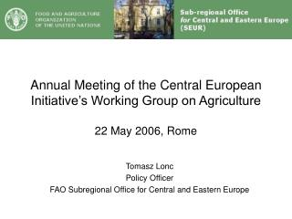 Annual Meeting of the Central European Initiative's Working Group on Agriculture 22 May 2006, Rome