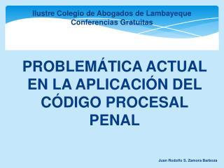 PROBLEMÁTICA ACTUAL EN LA APLICACIÓN DEL CÓDIGO PROCESAL PENAL