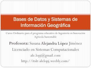 Bases de Datos y Sistemas de  Información Geográfica