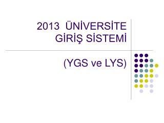 2013  ÜNİVERSİTE GİRİŞ SİSTEMİ  (YGS ve LYS)