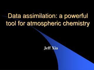 Data assimilation: a powerful tool for atmospheric chemistry