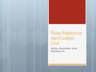 Titulo Preliminar del  Codigo  Civil