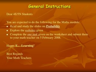 Dear 4E/5N Students You are expected to do the following for the Maths module:
