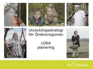Utvecklingsstrategi  för Örebroregionen LOKA planering