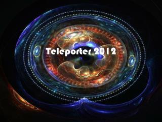 Teleporter  2012