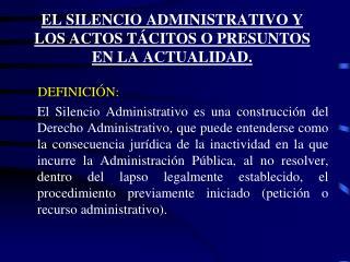 EL SILENCIO ADMINISTRATIVO Y LOS ACTOS TÁCITOS O PRESUNTOS EN LA ACTUALIDAD.