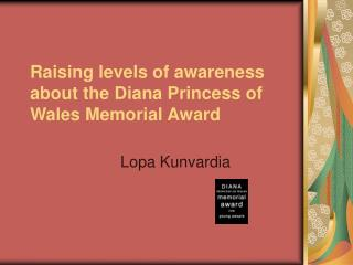 Raising levels of awareness about the Diana Princess of Wales Memorial Award