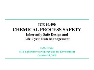 ICE 10.490 CHEMICAL PROCESS SAFETY Inherently Safe Design and Life Cycle Risk Management